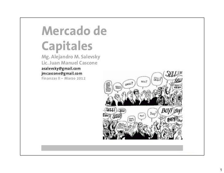Mercado deCapitalesMg. Alejandro M. SalevskyLic. Juan Manuel Casconeasalevsky@gmail.comjmcascone@gmail.comFinanzas II – Ma...
