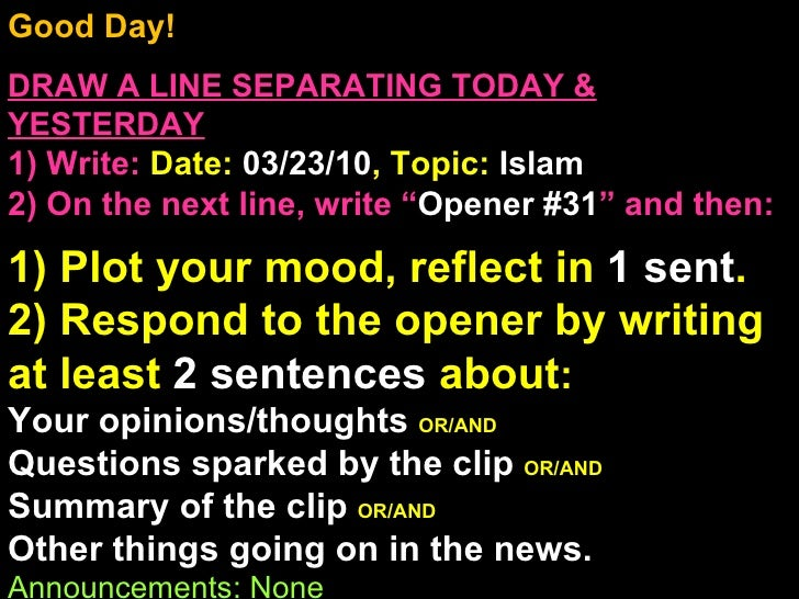 Good Day!  DRAW A LINE SEPARATING TODAY & YESTERDAY 1) Write:   Date:  03/23/10 , Topic:  Islam 2) On the next line, write...