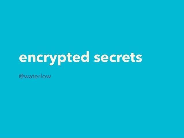 encrypted secrets @waterlow