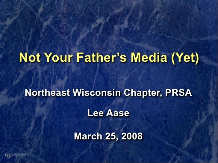 Not Your Father's Media (Yet)  Northeast Wisconsin Chapter, PRSA              Lee Aase           March 25, 2008