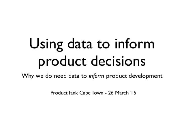 Using data to inform product decisions Why we do need data to inform product development  ProductTank Cape Town - 26 Marc...