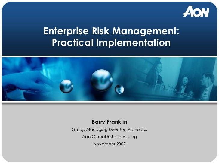 Enterprise Risk Management:  Practical Implementation             Barry Franklin     Group Managing Director, Americas    ...
