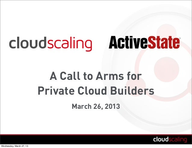 A Call to Arms forPrivate Cloud BuildersMarch 26, 2013Wednesday, March 27, 13