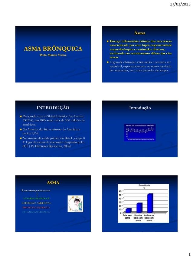 17/03/2013 1 ASMA BRÔNQUICA Profa. Marion Vecina Asma  Doença inflamatória crônica das vias aéreas caracterizada por uma ...