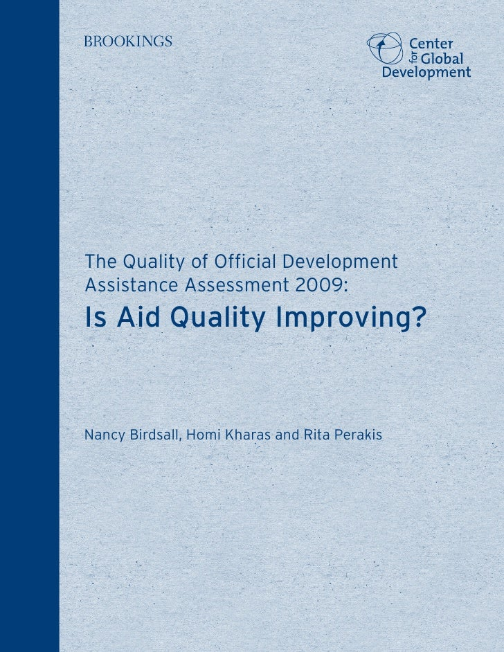 The Quality of Official DevelopmentAssistance Assessment 2009:Is Aid Quality Improving?Nancy Birdsall, Homi Kharas and Rit...