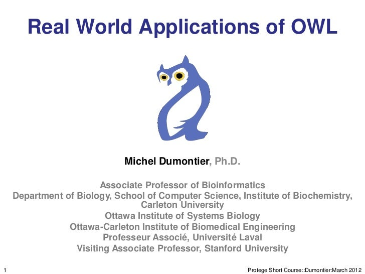 Real World Applications of OWL                             Michel Dumontier, Ph.D.                        Associate Profes...
