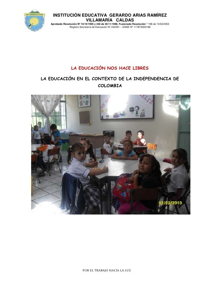 LA EDUCACIÓN NOS HACE LIBRES<br />LA EDUCACIÓN EN EL CONTEXTO DE LA INDEPENDENCIA DE COLOMBIA<br />2032065405<br />NOMBRE ...