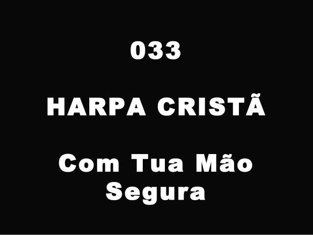 033 HARPA CRISTÃ Com Tua Mão Segura