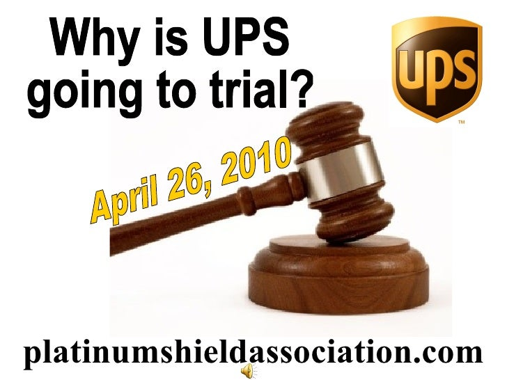 platinumshieldassociation.com Why is UPS going to trial? April 26, 2010
