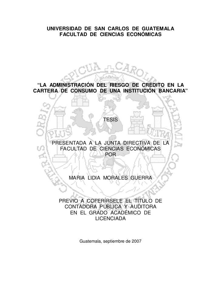 """UNIVERSIDAD DE SAN CARLOS DE GUATEMALA        FACULTAD DE CIENCIAS ECONÓMICAS """"LA ADMINISTRACIÓN DEL RIESGO DE CRÉDITO EN ..."""