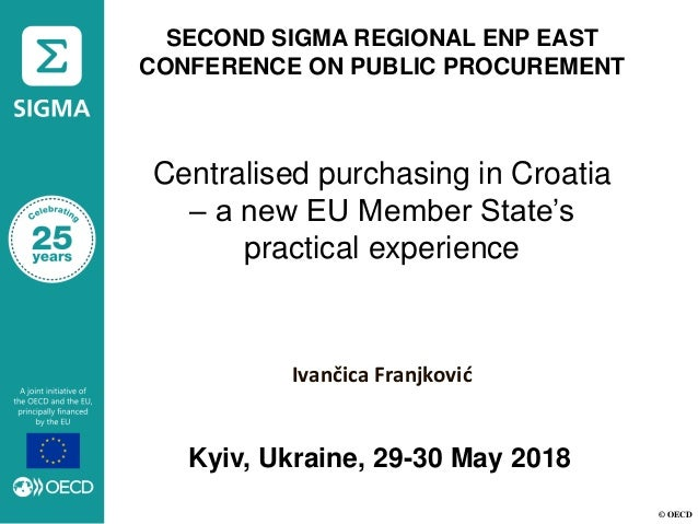 © OECD SECOND SIGMA REGIONAL ENP EAST CONFERENCE ON PUBLIC PROCUREMENT Centralised purchasing in Croatia – a new EU Member...
