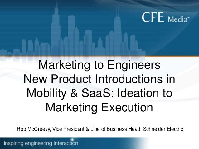 Marketing to Engineers New Product Introductions in Mobility & SaaS: Ideation to Marketing Execution Rob McGreevy, Vice Pr...