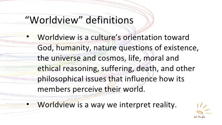 worldview religion and god A world view or worldview is the fundamental cognitive orientation of an  individual or society  nishida kitaro wrote extensively on the religious  worldview in exploring the philosophical significance of eastern religions   creature rather than the creator' on the other hand what would the agent's  relationship to god be.