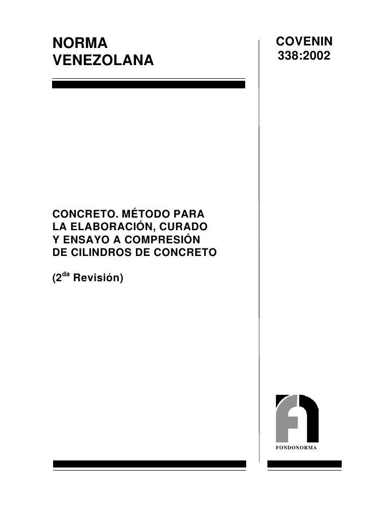 COVENIN NORMA                            338:2002 VENEZOLANA     CONCRETO. MÉTODO PARA LA ELABORACIÓN, CURADO Y ENSAYO A C...