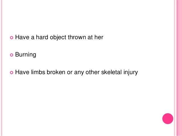  Have a hard object thrown at her  Burning  Have limbs broken or any other skeletal injury