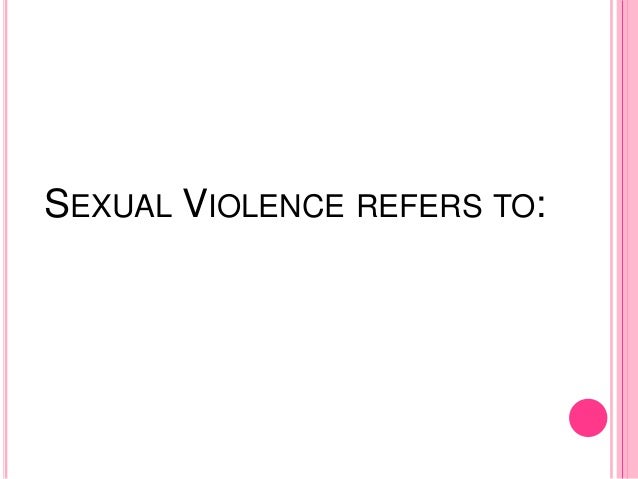 SEXUAL VIOLENCE REFERS TO: