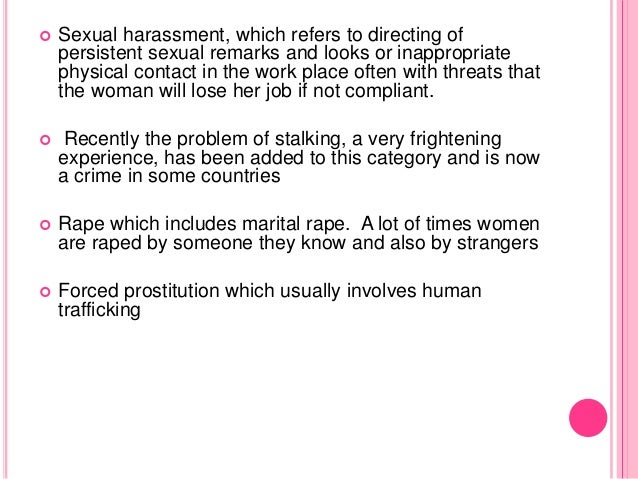  Sexual harassment, which refers to directing of persistent sexual remarks and looks or inappropriate physical contact in...
