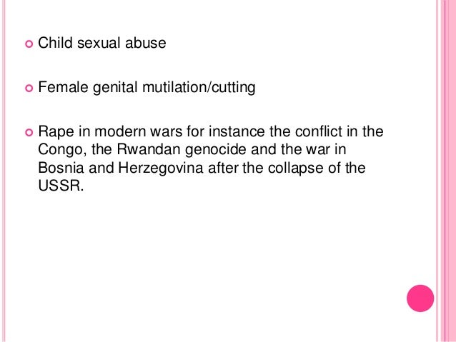  Child sexual abuse  Female genital mutilation/cutting  Rape in modern wars for instance the conflict in the Congo, the...