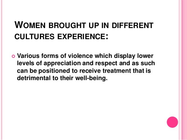 WOMEN BROUGHT UP IN DIFFERENT CULTURES EXPERIENCE:  Various forms of violence which display lower levels of appreciation ...