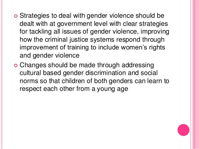  Strategies to deal with gender violence should be dealt with at government level with clear strategies for tackling all ...
