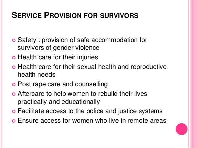 SERVICE PROVISION FOR SURVIVORS  Safety : provision of safe accommodation for survivors of gender violence  Health care ...