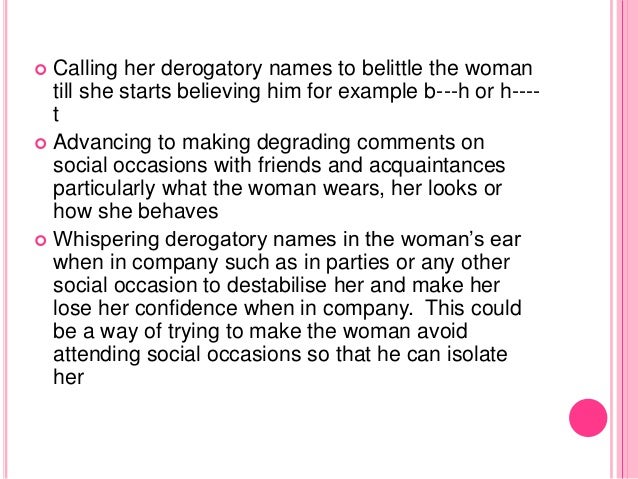  Calling her derogatory names to belittle the woman till she starts believing him for example b---h or h---- t  Advancin...