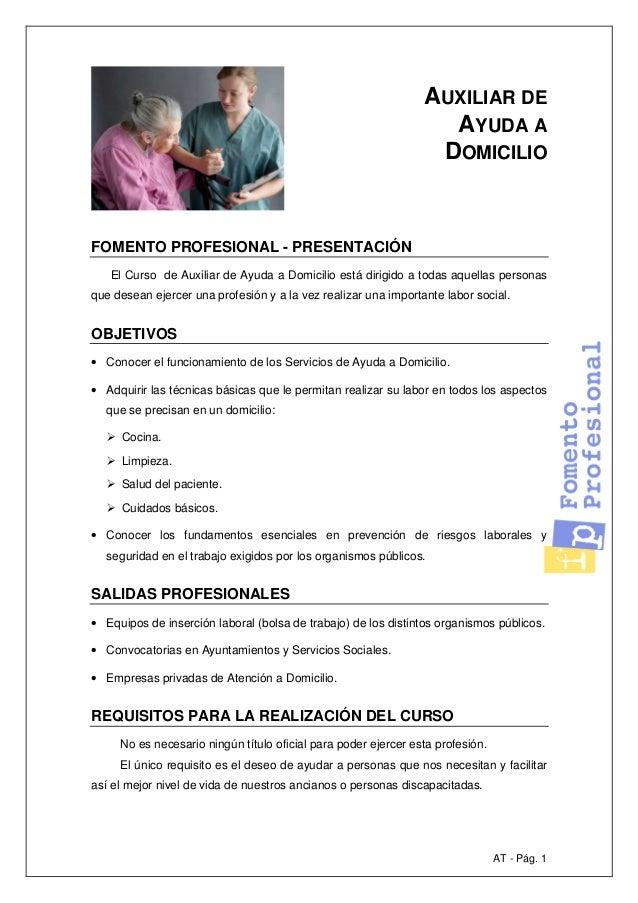AT - Pág. 1 AUXILIAR DE AYUDA A DOMICILIO FOMENTO PROFESIONAL - PRESENTACIÓN El Curso de Auxiliar de Ayuda a Domicilio est...