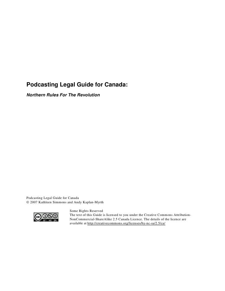 Podcasting Legal Guide for Canada: Northern Rules For The Revolution     Podcasting Legal Guide for Canada © 2007 Kathleen...
