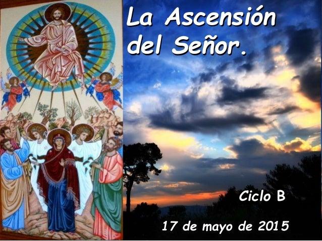 La Ascensión del Señor. Ciclo B 17 de mayo de 2015