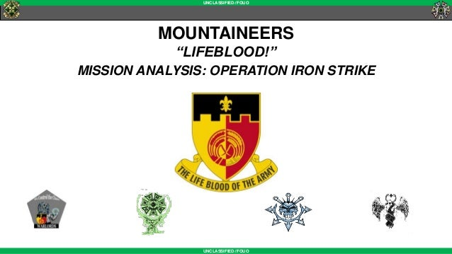 """UNCLASSIFIED//FOUO UNCLASSIFIED//FOUO MOUNTAINEERS """"LIFEBLOOD!"""" MISSION ANALYSIS: OPERATION IRON STRIKE"""