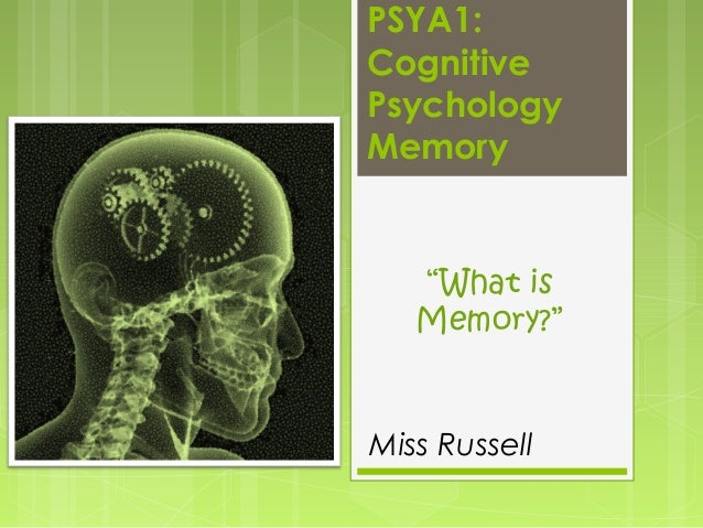 """PSYA1: Cognitive Psychology Memory  """"What is Memory?""""  Miss Russell"""