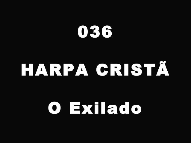 036 HARPA CRISTÃ O Exilado