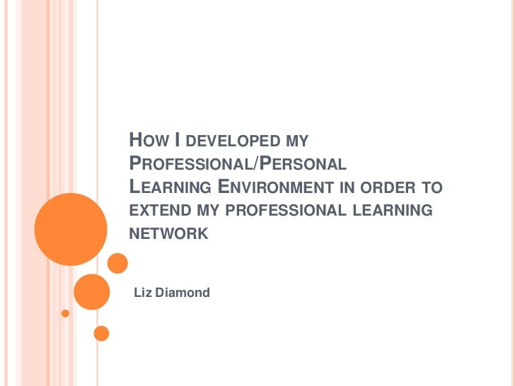 How I developed my Professional/PersonalLearning Environment in order to extend my professional learning network<br />Liz ...