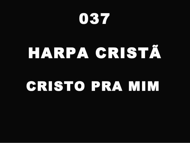 037 HARPA CRISTÃ CRISTO PRA MIM