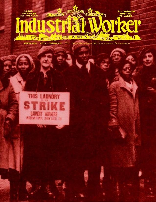 WINTER 2016 #1776 VOLUME 113 NO. 1 $ 4 (U.S. IWW members) / $ 6 (U.S. non-members) / $ 8 (International)