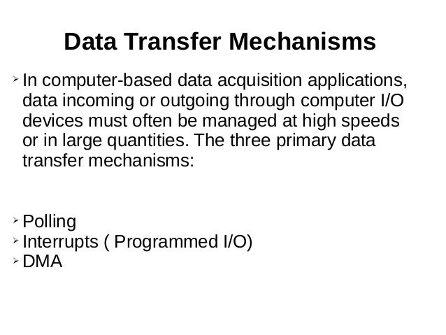 Data Transfer Mechanisms ➢ In computer-based data acquisition applications, data incoming or outgoing through computer I/O...