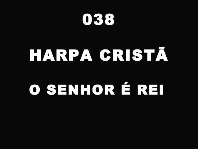 038 HARPA CRISTÃ O SENHOR É REI