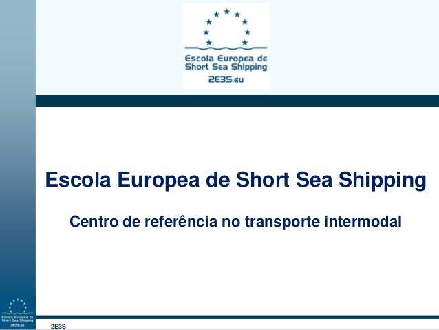 2E3S Escola Europea de Short Sea Shipping Centro de referência no transporte intermodal