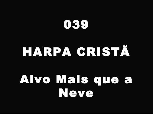 039 HARPA CRISTÃ Alvo Mais que a Neve
