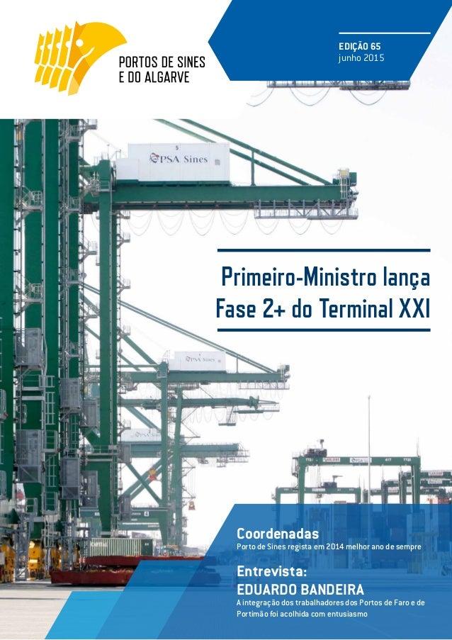 Primeiro-Ministro lança Fase 2+ do Terminal XXI EDIÇÃO 65 junho 2015 Entrevista: EDUARDO BANDEIRA A integração dos trabalh...