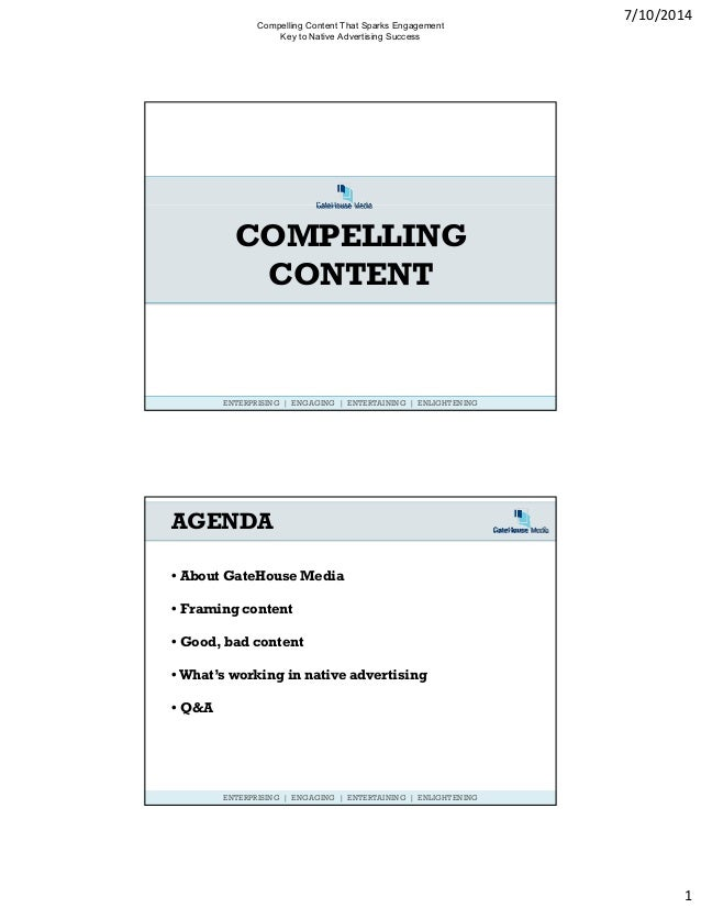 7/10/2014 1 COMPELLING CONTENT ENTERPRISING | ENGAGING | ENTERTAINING | ENLIGHTENING AGENDA • About GateHouse Media • Fram...