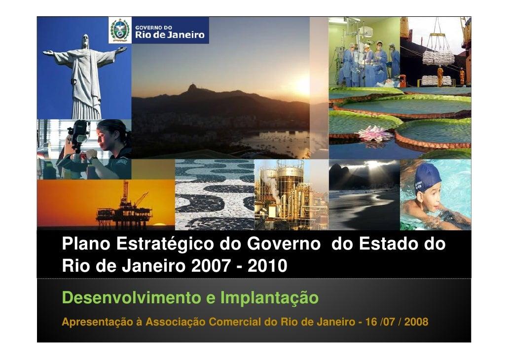 Plano Estratégico do Governo do Estado do Rio de Janeiro 2007 - 2010 Desenvolvimento e Implantação Apresentação à Associaç...