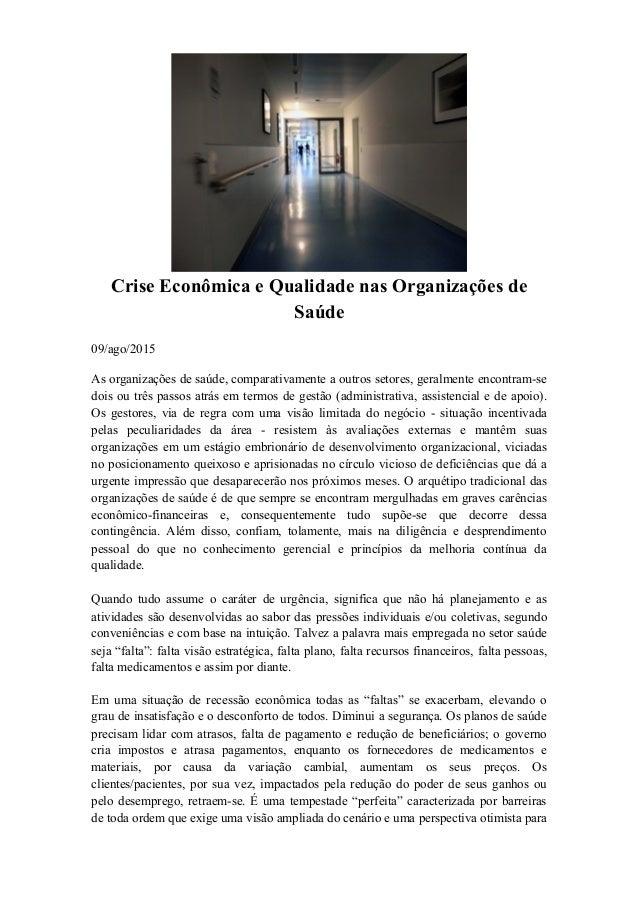 Crise Econômica e Qualidade nas Organizações de Saúde 09/ago/2015 As organizações de saúde, comparativamente a outros seto...