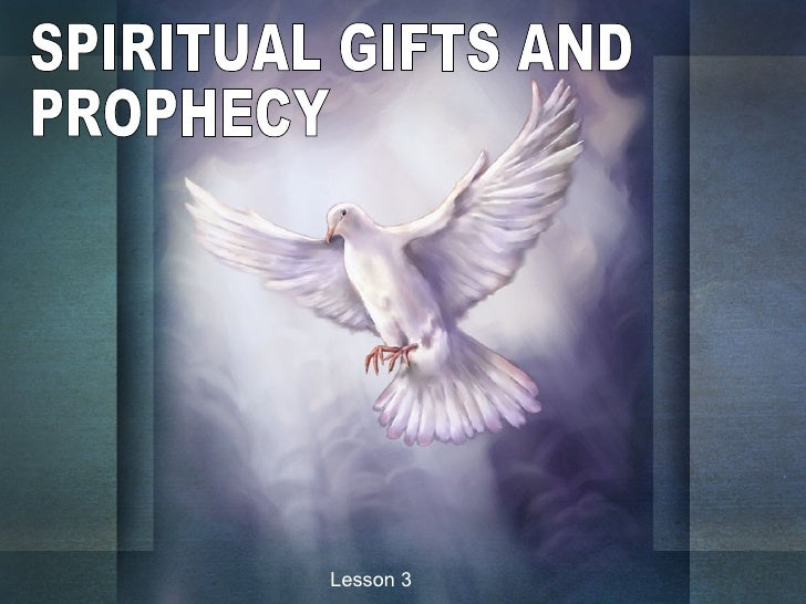 SPIRITUAL GIFTS AND PROPHECY Lesson 3