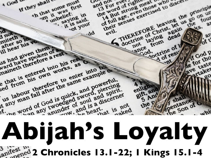 Abijah's Loyalty   2 Chronicles 13.1-22; 1 Kings 15.1-4