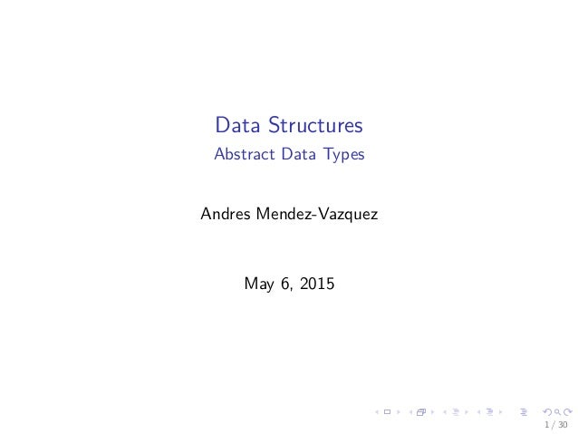 Data Structures Abstract Data Types Andres Mendez-Vazquez May 6, 2015 1 / 30