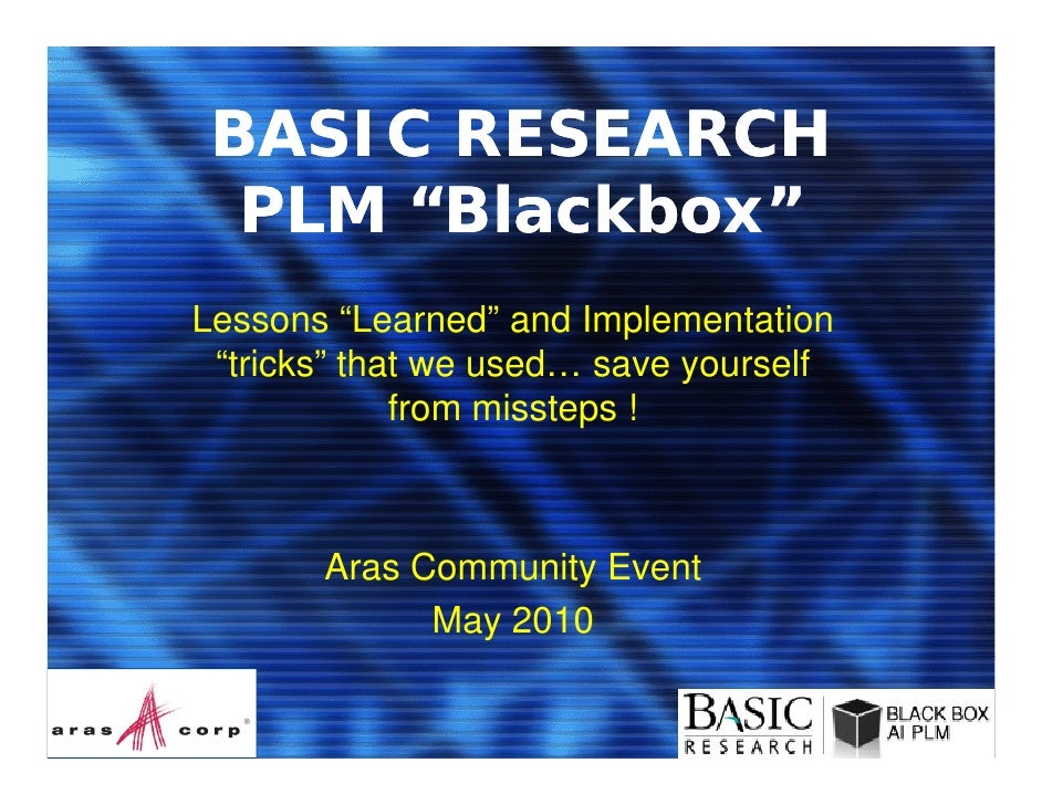 """BASIC RESEARCH   PLM """"Blackbox"""" Lessons """"Learned"""" and Implementation  """"tricks"""" that  """"t i k """" th t we used… save yourself ..."""