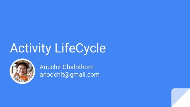 Activity LifeCycle Anuchit Chalothorn anoochit@gmail.com