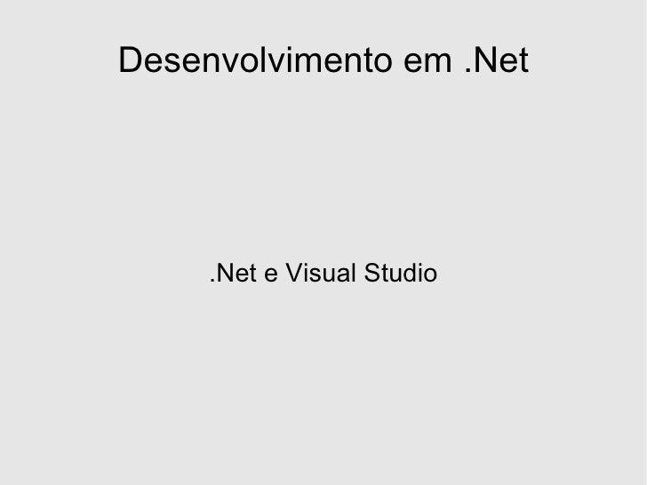 Desenvolvimento em .Net          .Net e Visual Studio