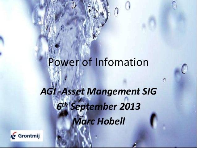 Power of Infomation AGI -Asset Mangement SIG 6th September 2013 Marc Hobell